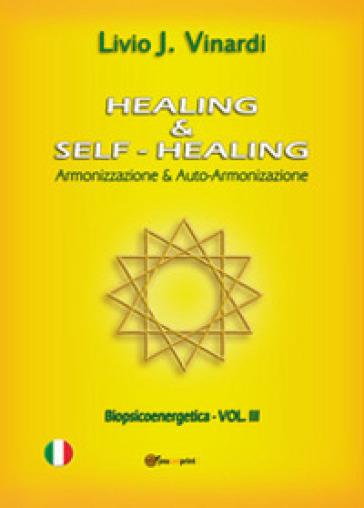 Healing & self-healing. Armonizzazione & auto-armonizzazione - Livio J. Vinardi   Rochesterscifianimecon.com