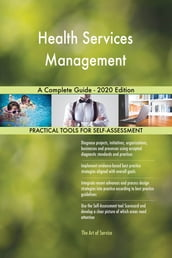 Health Services Management A Complete Guide - 2020 Edition
