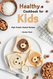 Healthy Cookbook for Kids: High Protein Packed Recipes