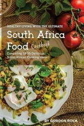 Healthy Living with the Ultimate South Africa Food Cookbook