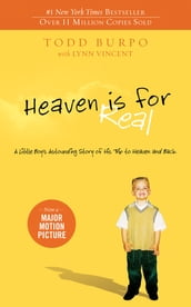 Heaven is for Real: A Little Boy s Astounding Story of His Trip to Heaven and Back
