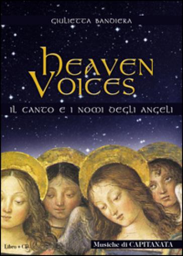 Heaven voices. Il canto ed i nomi degli angeli - Giulietta Bandiera |