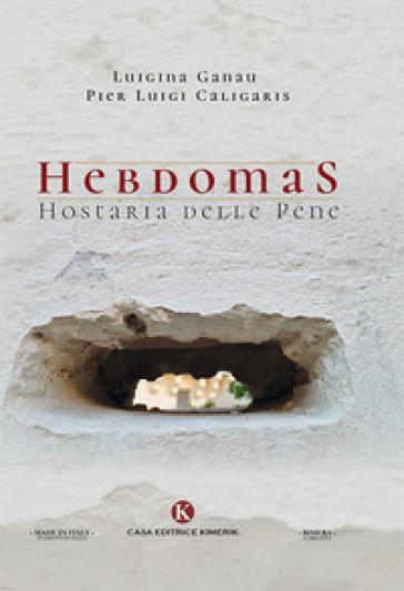Hebdomas. Hostaria delle pene - Luigina Ganau  