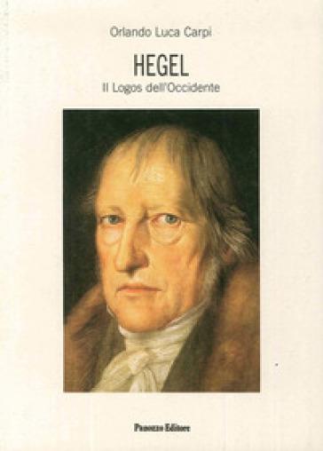 Hegel. Il logos dell'Occidente - Orlando Luca Carpi |