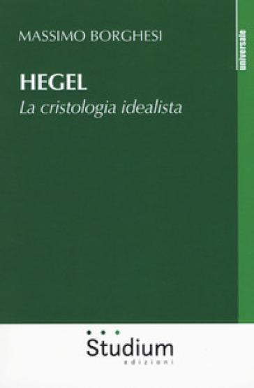 Hegel. La cristologia idealista - Massimo Borghesi |