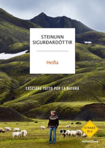 Heida. Lasciare tutto per la natura - Steinunn Sigurdadottir |