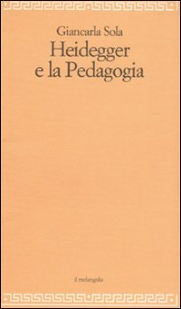 Heidegger e la pedagogia - Giancarla Sola | Rochesterscifianimecon.com