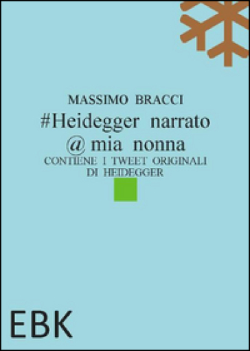 #Heidegger narrato @ mia nonna. Contiene i tweet originali di Heidegger - Massimo Bracci | Rochesterscifianimecon.com