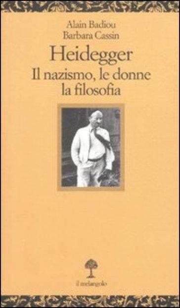 Heidegger. Il nazismo, le donne, la filosofia - Alain Badiou |