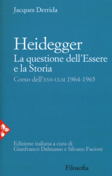 Heidegger. La questione dell'essere e la storia. Corso dell'ENS-ULM 1964-1965