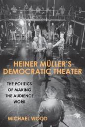 Heiner Muller s Democratic Theater