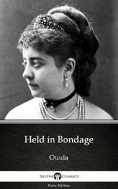 Held in Bondage by Ouida - Delphi Classics (Illustrated)