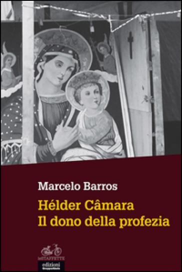 Hélder Camara. Il dono della profezia - Marcelo Barros   Kritjur.org