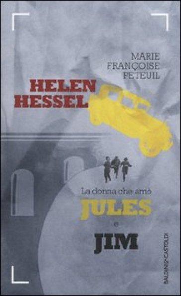 Helen Hessel, la donna che amò Jules e Jim - Marie-Françoise Peteuil |