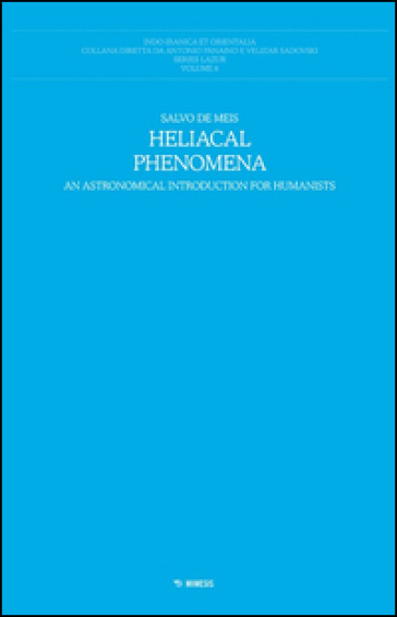 Heliacal phenomena. An astronomical introduction for humanistists - Salvo De Meis |
