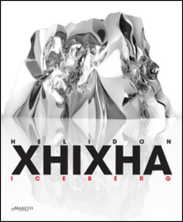 Helidon Xhizha iceberg. Ediz. multilingue - Massimo Ferrarotti | Jonathanterrington.com