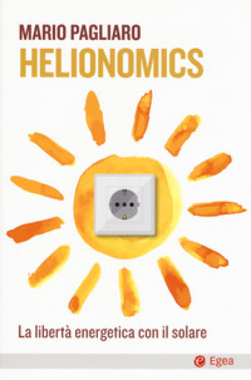 Helionomics. La libertà energetica con il solare - Mario Pagliaro | Thecosgala.com
