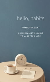 Hello, Habits: A Minimalist s Guide to a Better Life
