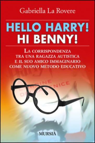 Hello Harry! Hi Benny. La corrispondenza tra una ragazza autistica e il suo amico immaginario come nuovo metodo educativo - Gabriella La Rovere | Rochesterscifianimecon.com