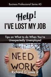 Help! I ve Lost My Job