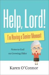Help, Lord! I m Having a Senior Moment