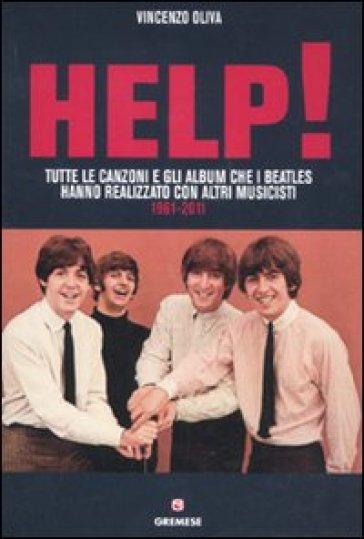 Help! Tutte le canzoni e gli album che i Beatles hanno realizzato con altri musicisti. 1961-2011 - Vincenzo Oliva | Rochesterscifianimecon.com