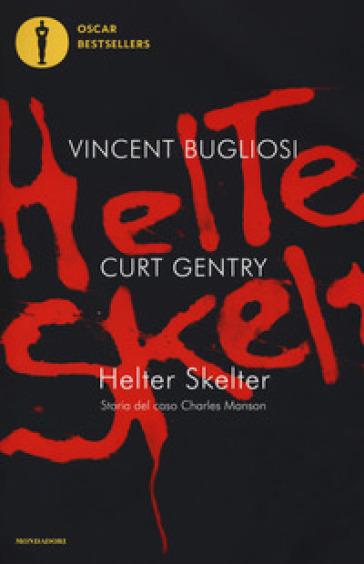 Helter Skelter. Storia del caso Charles Manson - Vincent Bugliosi |