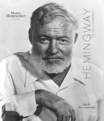 Hemingway. La vita e dintorni - Mariel Hemingway  