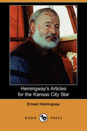 Hemingway s Articles for the Kansas City Star (Dodo Press)