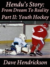 Hendu s Story: From Dream To Reality, Part II Youth Hockey