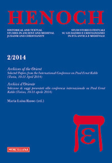 Henoch (2014). 2: Archives of the Oriente. Selected Papers from the International Conference on Paul Ernst Kahle (Turin, 10-11 April 2014) - M. L. Russo |