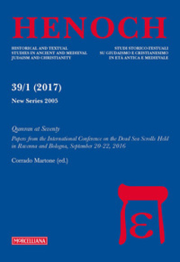 Henoch (2017). 39/1: Qumran at Seventy. Papers from the International Conference on the Dead Sea Scrolls held in Ravenna and Bologna, September 20-22, 2016 - C. Martone |