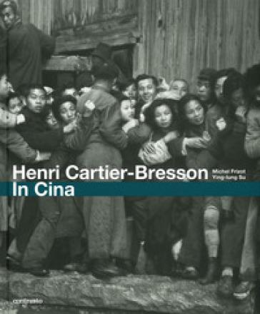 Henri Cartier-Bresson. In Cina. Ediz. illustrata - Michel Frizot |