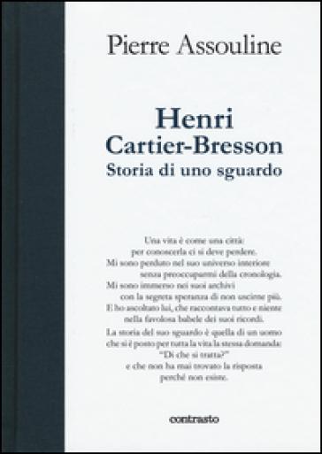 Henri Cartier-Bresson. Storia di uno sguardo - Pierre Assouline |
