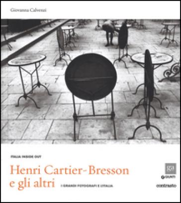 Henri Cartier-Bresson e gli altri. I grandi fotografi e l'Italia. Ediz. illustrata - G. Calvenzi | Rochesterscifianimecon.com
