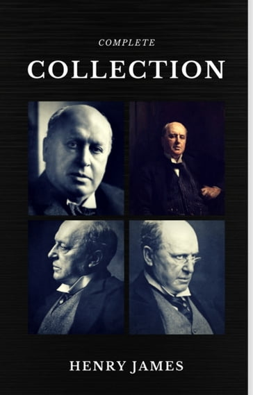 Henry James: The Complete Collection (Quattro Classics) (The Greatest Writers of All Time)