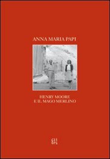 Henry Moore e il mago Merlino - Anna M. Papi   Kritjur.org