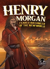 Henry Morgan: Feared Buccaneer of the New World