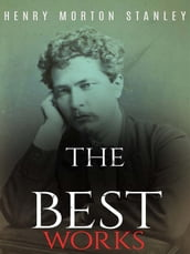 Henry Morton Stanley: The Best Works