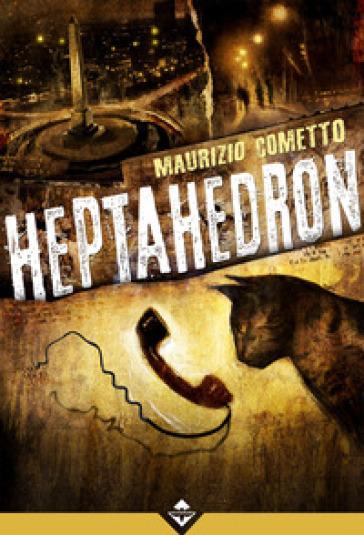 Heptahedron - Maurizio Cometto |