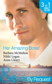 Her Amazing Boss!: The Daredevil Tycoon (9 to 5, Book 51) / Lights, CameraKiss the Boss (9 to 5, Book 53) / At the Boss s Beck and Call (Mills & Boon By Request)