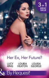 Her Ex, Her Future?: One Night with Her Ex / Seven Nights with Her Ex / Backstage with Her Ex (Mills & Boon By Request)