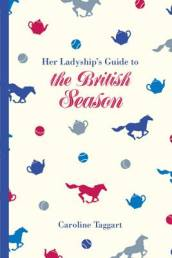 Her Ladyship s Guide to the British Season