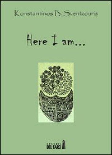 Here I am... - Konstantinos B. Sventzouris |