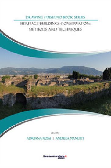 Heritage buildings conservation: methods and techniques. Atti delle giornate di studio (Napoli, 28-29 luglio 2015) - A. Rossi |