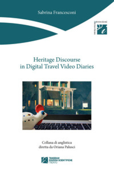 Heritage discourse in digital travel video diaries - Sabrina Francesconi |
