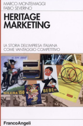 Heritage marketing. La storia dell impresa italiana come vantaggio competitivo