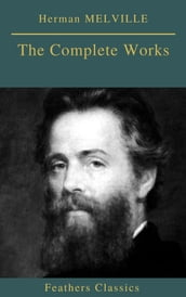 Herman MELVILLE : The Complete Works (Feathers Classics)