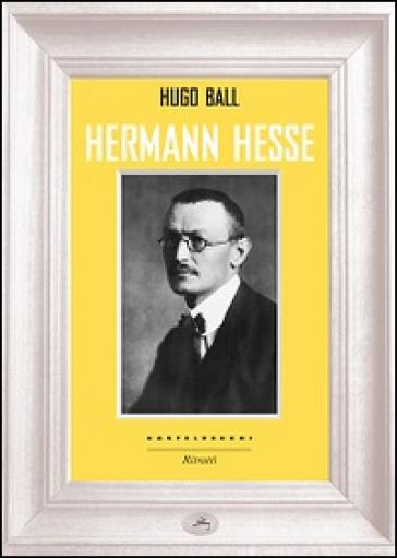 Hermann Hesse - Hugo Ball | Thecosgala.com