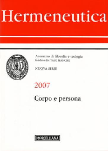 Hermeneutica. Annuario di filosofia e teologia (2007). Corpo e persona